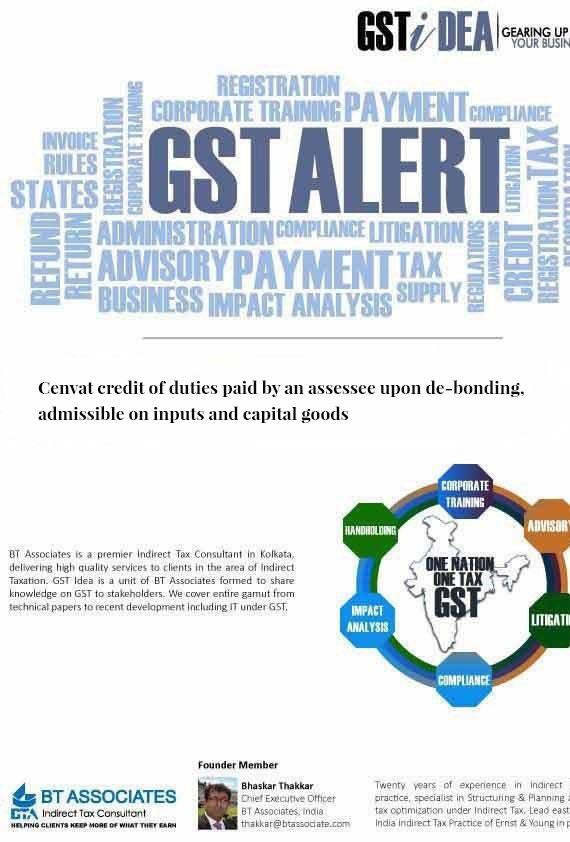 Cenvat credit of duties paid by an assessee upon de-bonding, admissible on inputs and capital goods
