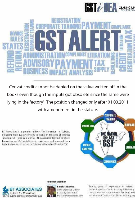 Cenvat credit cannot be denied on the value written off in the books even though the inputs got obsolete since the same were lying in the factory. The position changed only after 01.03.2011 with amendment in the statute.