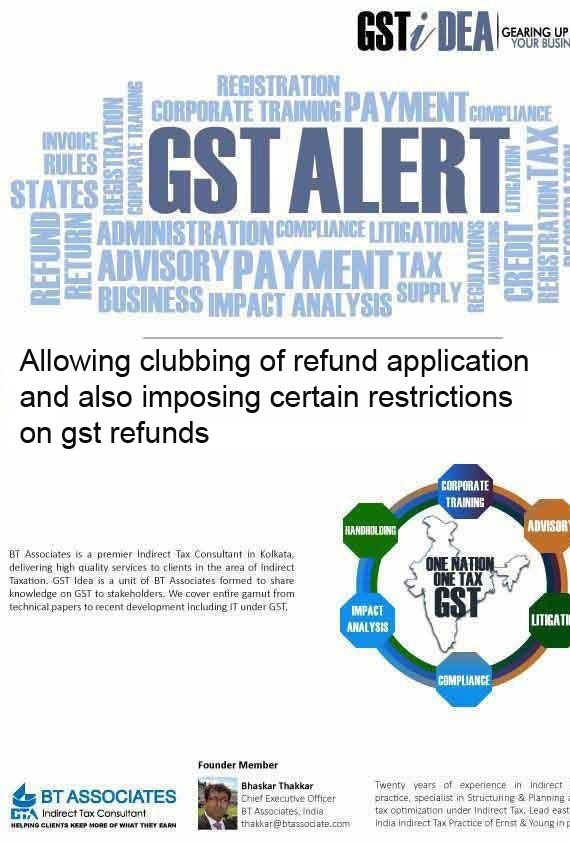 Allowing clubbing of refund application and also imposing certain restrictions on gst refunds