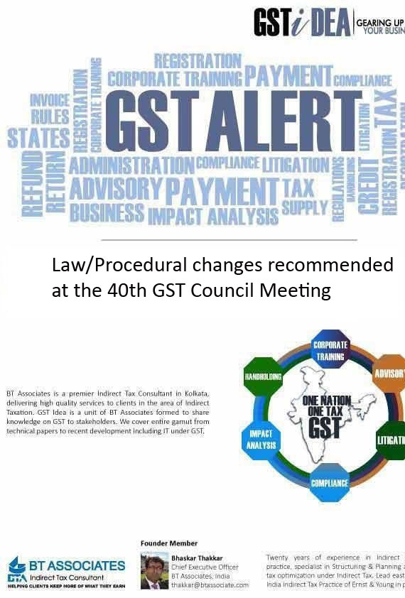 Law/Procedural changes recommended at the 40th GST Council Meeting